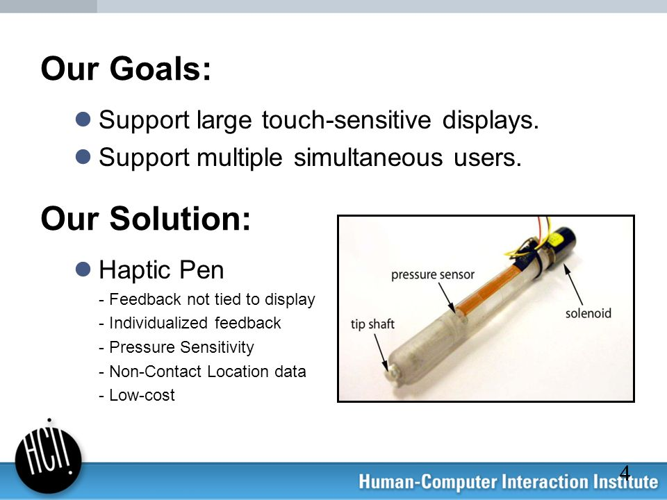 Our Goals: Our Solution: Support large touch-sensitive displays.