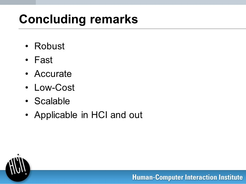 Concluding remarks Robust Fast Accurate Low-Cost Scalable