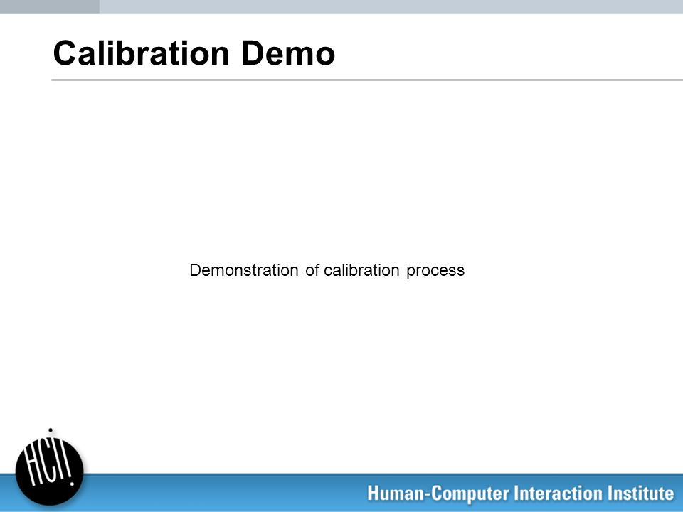 Calibration Demo Demonstration of calibration process