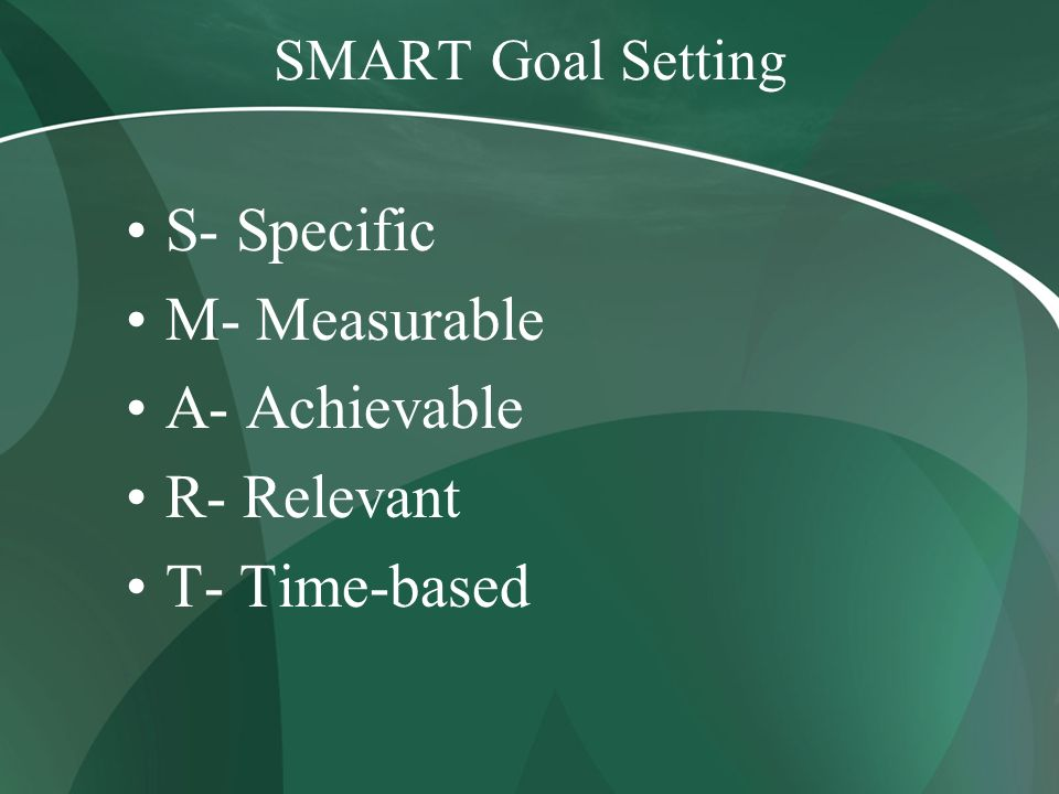 S- Specific M- Measurable A- Achievable R- Relevant T- Time-based