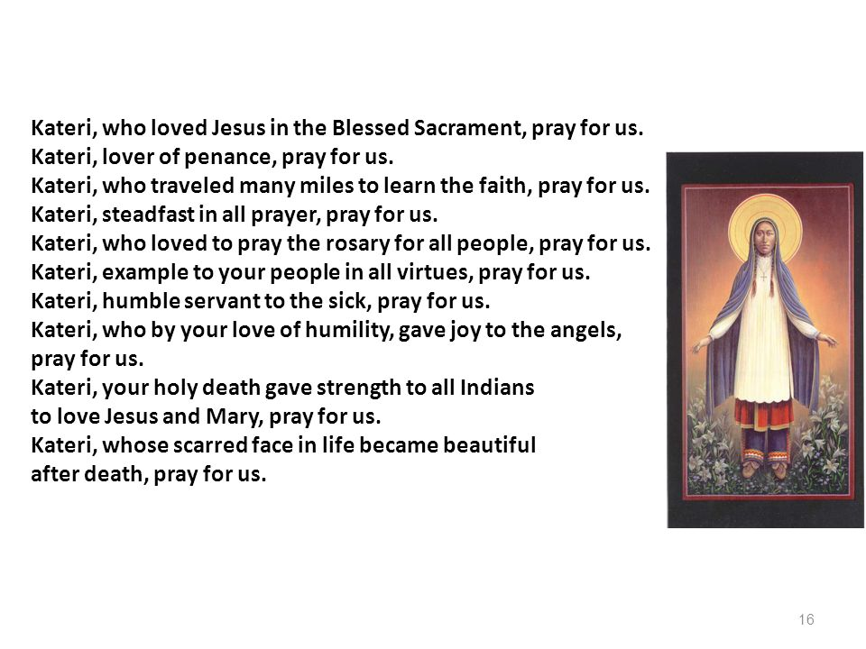 Kateri, who loved Jesus in the Blessed Sacrament, pray for us