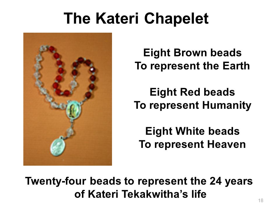 The Kateri Chapelet Eight Brown beads To represent the Earth