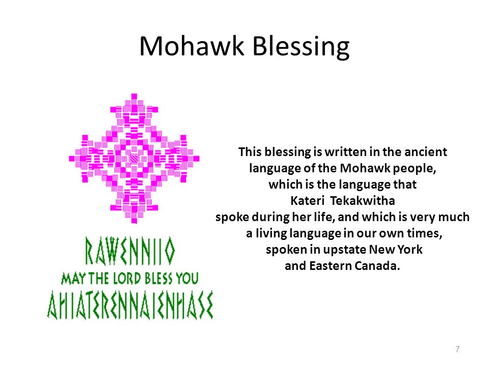 Mohawk Blessing This blessing is written in the ancient language of the Mohawk people, which is the language that.
