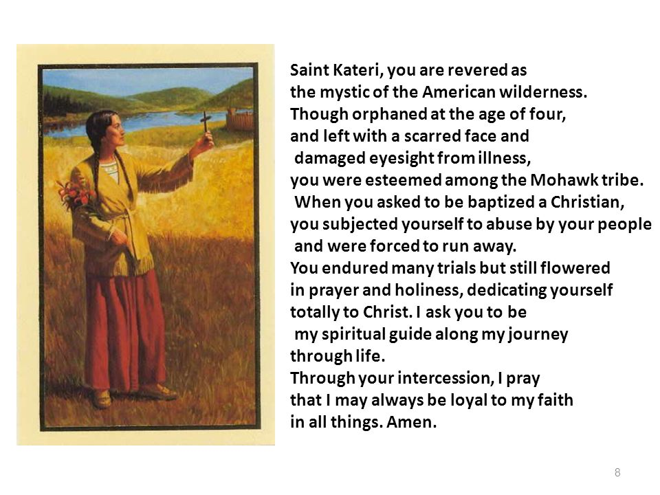 Saint Kateri, you are revered as