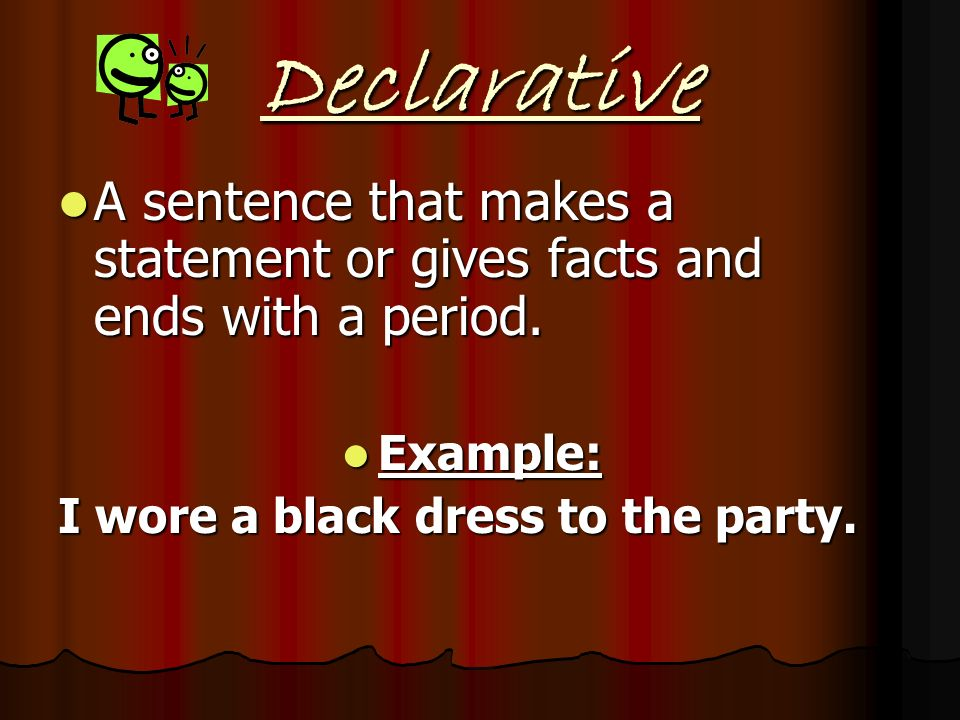Declarative A sentence that makes a statement or gives facts and ends with a period.