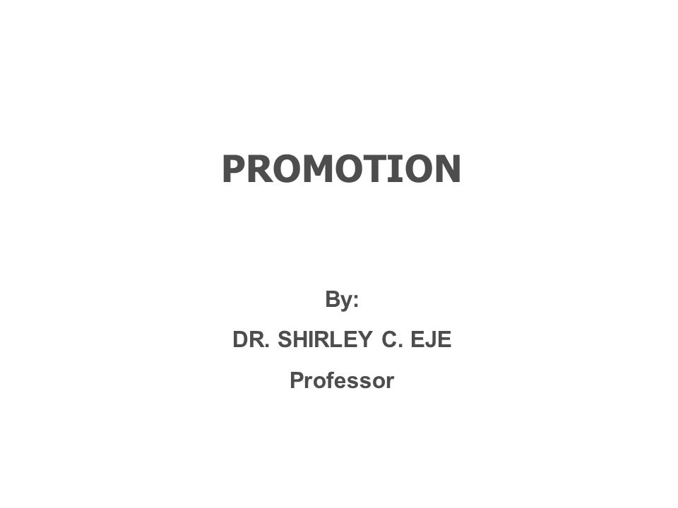 PROMOTION By: DR. SHIRLEY C. EJE Professor