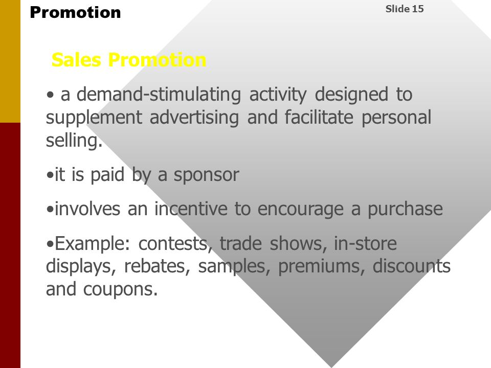 Sales Promotion a demand-stimulating activity designed to supplement advertising and facilitate personal selling.
