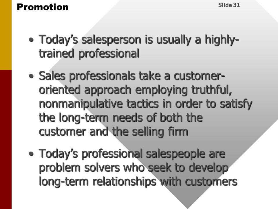 Today's salesperson is usually a highly- trained professional
