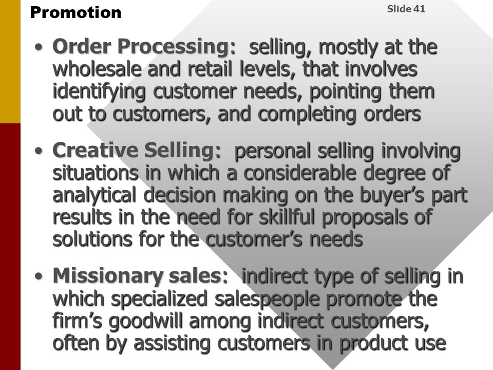 Order Processing: selling, mostly at the wholesale and retail levels, that involves identifying customer needs, pointing them out to customers, and completing orders