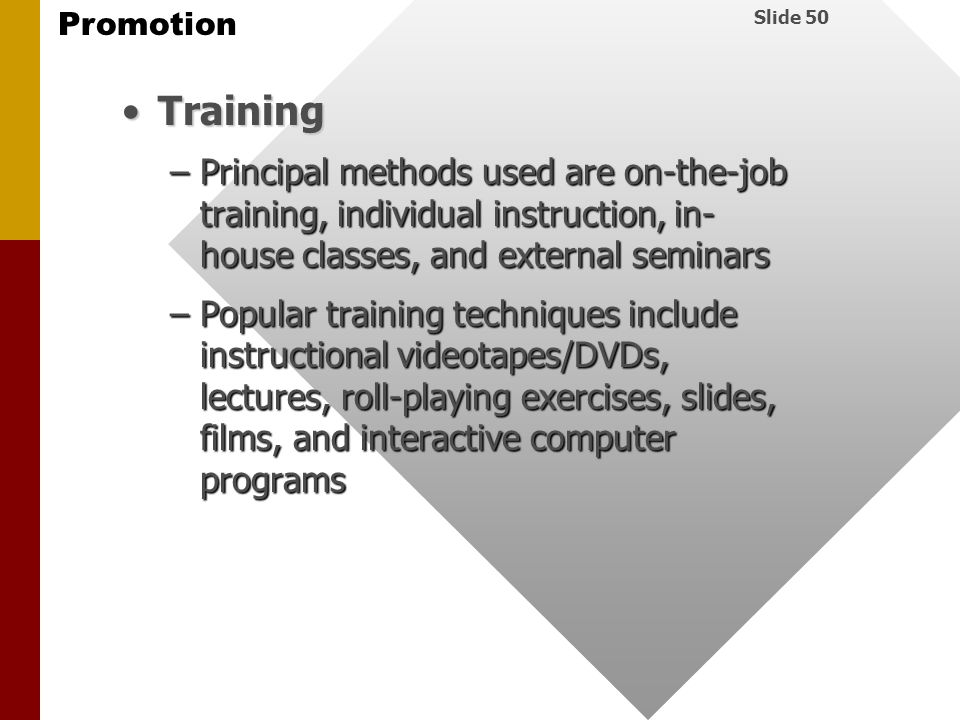 Training Principal methods used are on-the-job training, individual instruction, in-house classes, and external seminars.