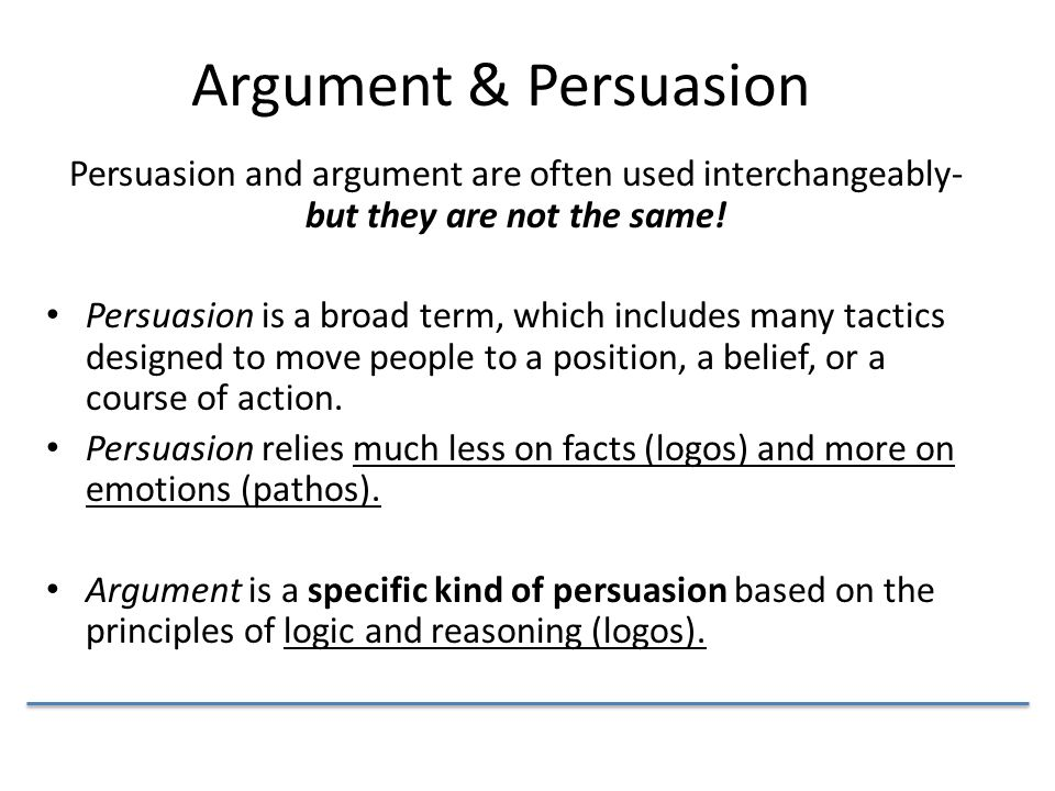 Argument & Persuasion Persuasion and argument are often used interchangeably-but they are not the same!