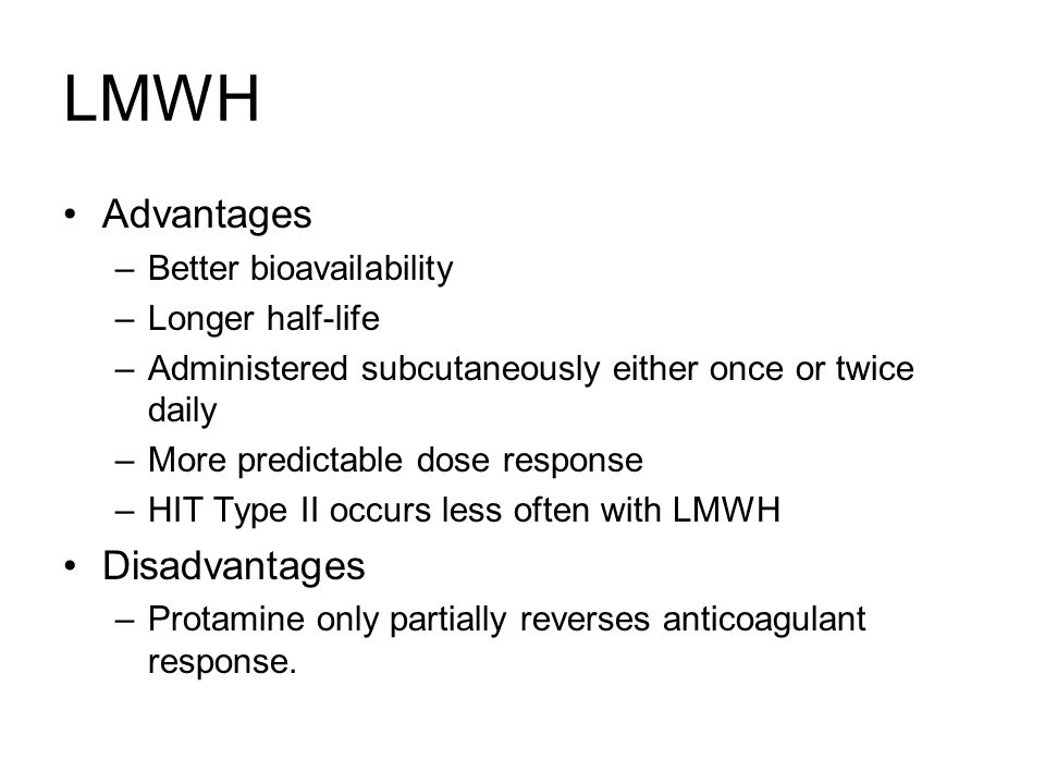 LMWH Advantages Disadvantages Better bioavailability Longer half-life