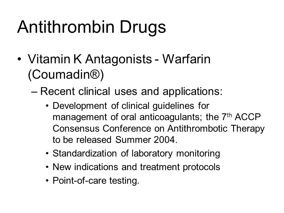Antithrombin Drugs Vitamin K Antagonists - Warfarin (Coumadin®)