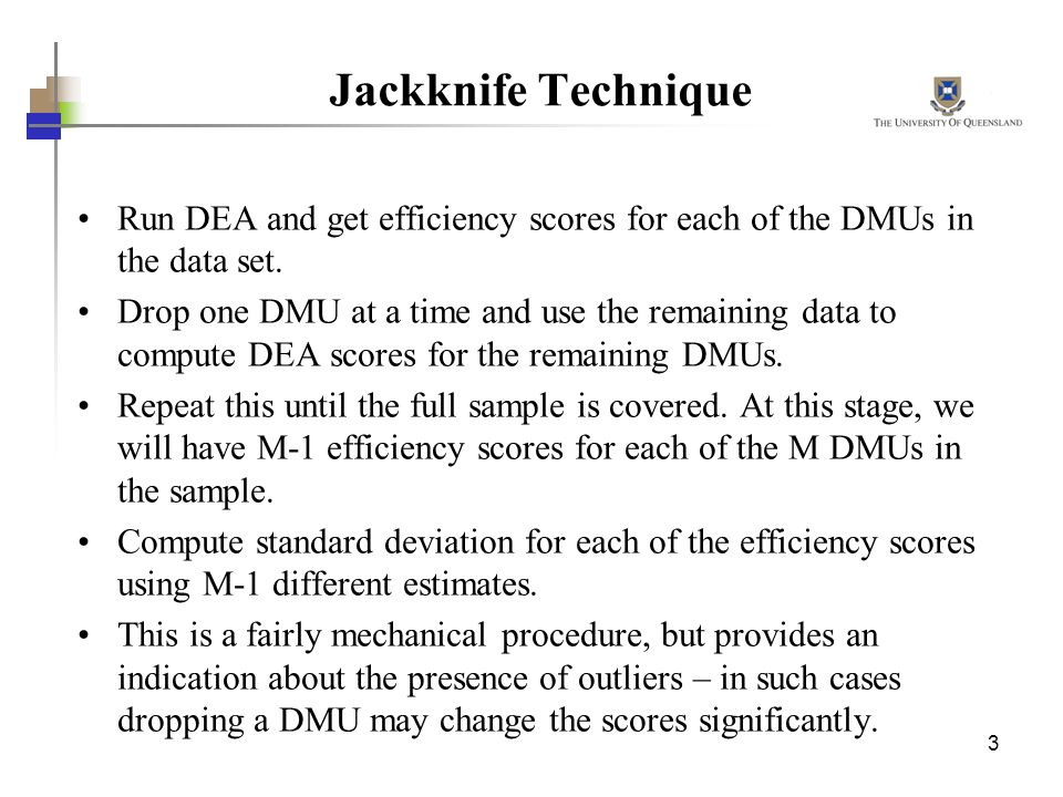 Jackknife Technique Run DEA and get efficiency scores for each of the DMUs in the data set.