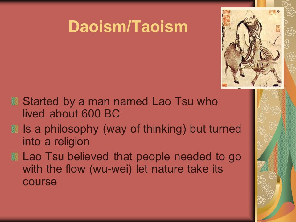Daoism/Taoism Started by a man named Lao Tsu who lived about 600 BC