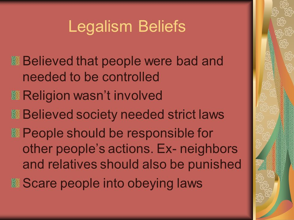 Legalism Beliefs Believed that people were bad and needed to be controlled. Religion wasn't involved.