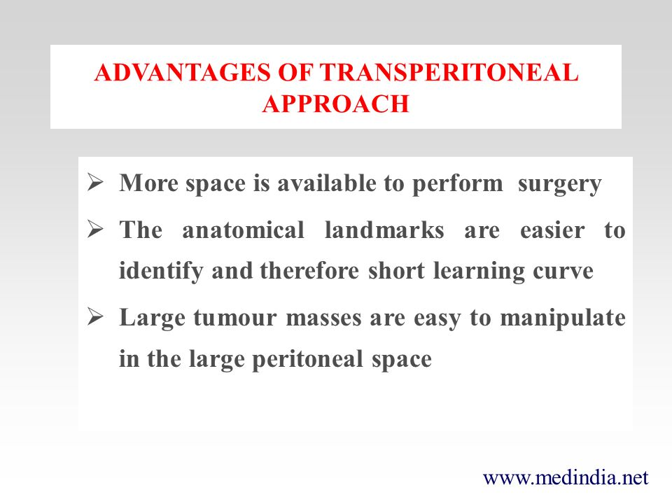 ADVANTAGES OF TRANSPERITONEAL APPROACH