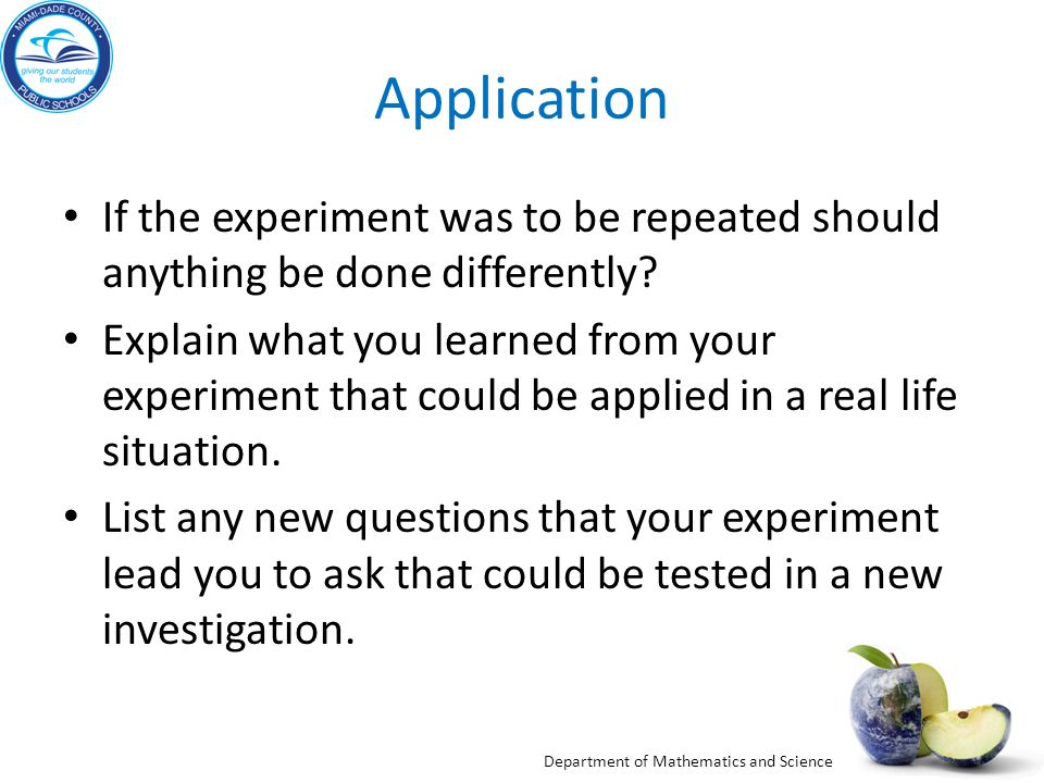 Application If the experiment was to be repeated should anything be done differently