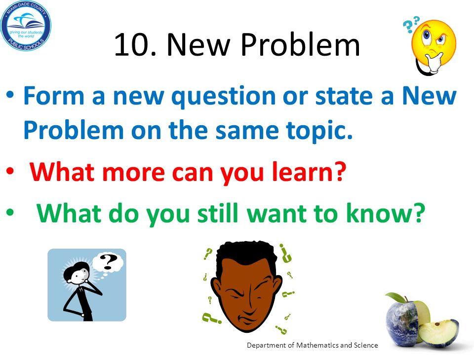 10. New Problem Form a new question or state a New Problem on the same topic. What more can you learn