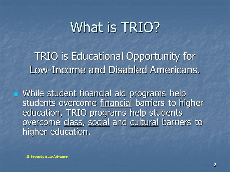 What is TRIO TRIO is Educational Opportunity for