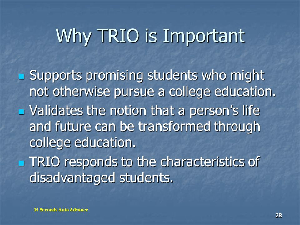Why TRIO is Important Supports promising students who might not otherwise pursue a college education.