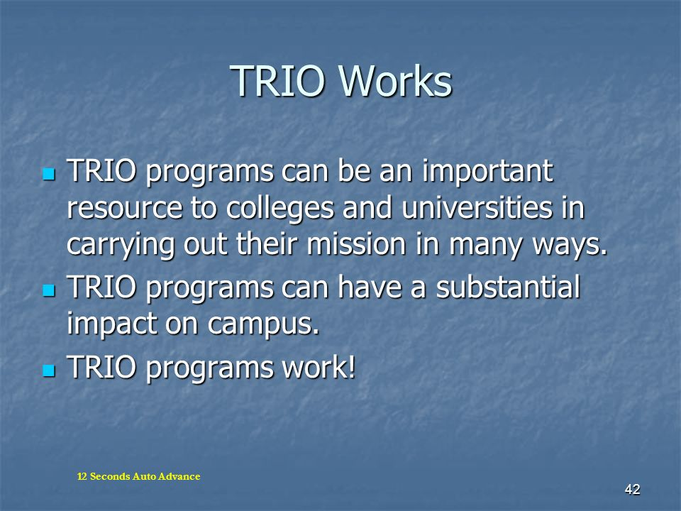 TRIO Works TRIO programs can be an important resource to colleges and universities in carrying out their mission in many ways.