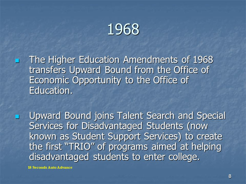 1968 The Higher Education Amendments of 1968 transfers Upward Bound from the Office of Economic Opportunity to the Office of Education.