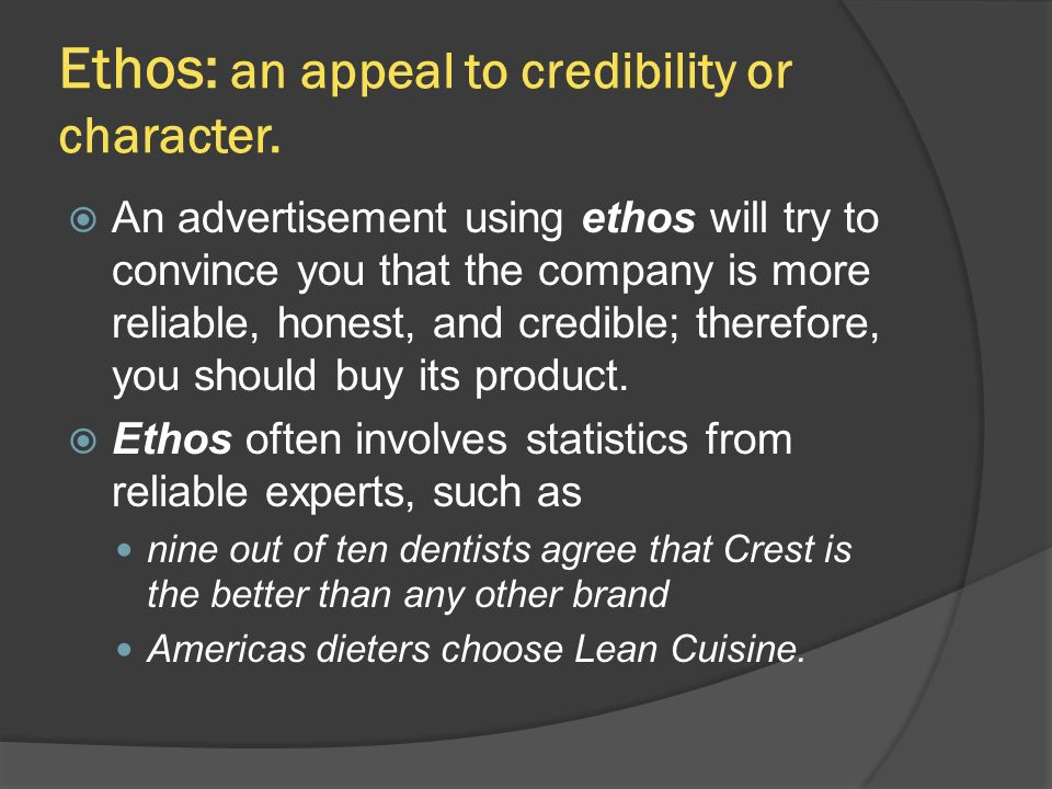 Ethos: an appeal to credibility or character.