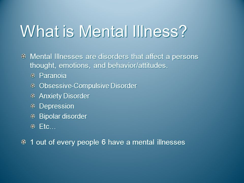 What is Mental Illness Mental Illnesses are disorders that affect a persons thought, emotions, and behavior/attitudes.