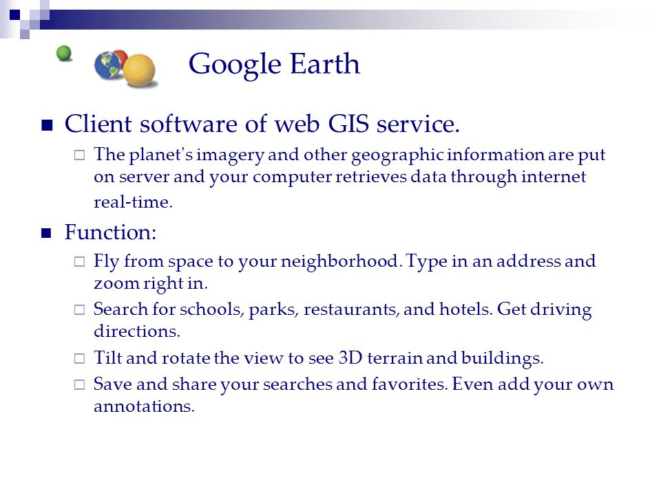 Google Earth Client software of web GIS service. Function:
