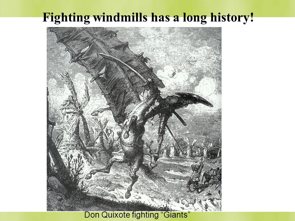 Fighting windmills has a long history!