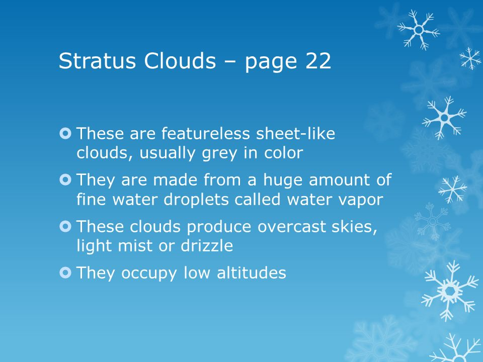 Stratus Clouds – page 22 These are featureless sheet-like clouds, usually grey in color.