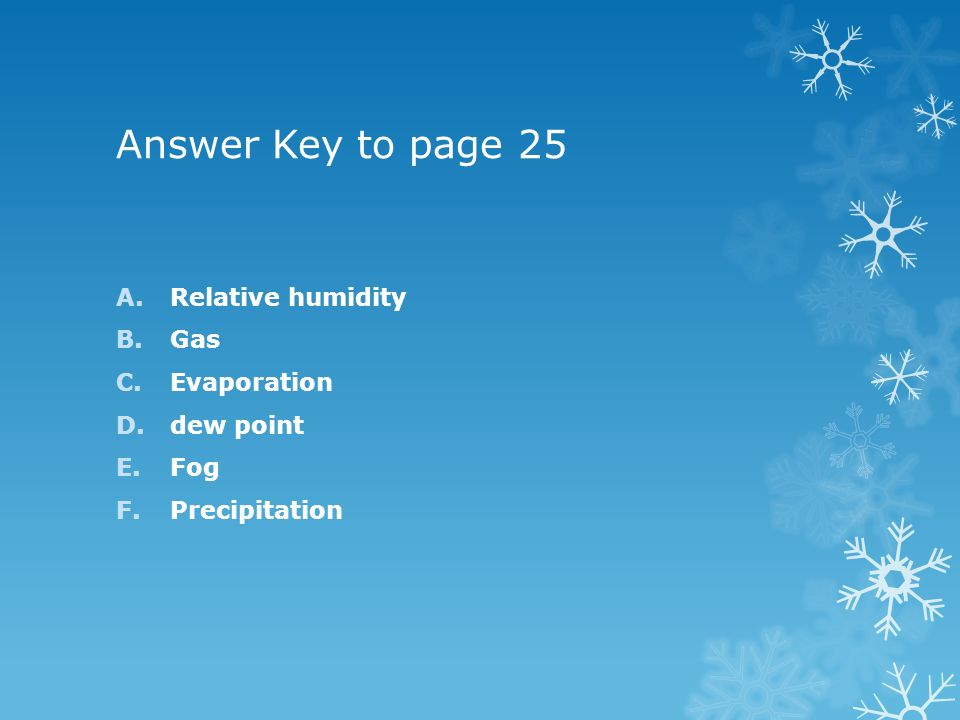 Answer Key to page 25 Relative humidity Gas Evaporation dew point Fog