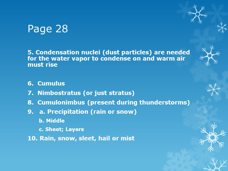 Page Condensation nuclei (dust particles) are needed for the water vapor to condense on and warm air must rise.