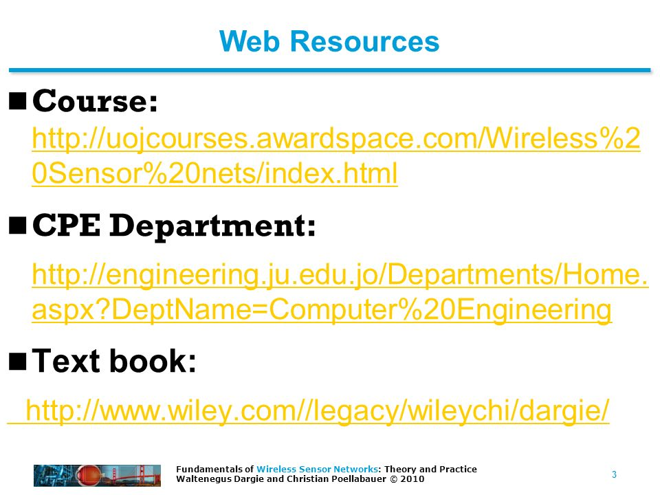Web Resources Course: http://uojcourses.awardspace.com/Wireless%20Sensor%20nets/index.html. CPE Department:
