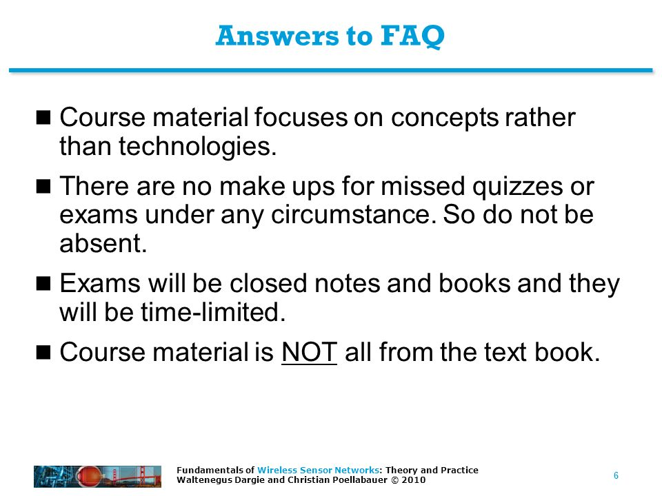 Answers to FAQ Course material focuses on concepts rather than technologies.