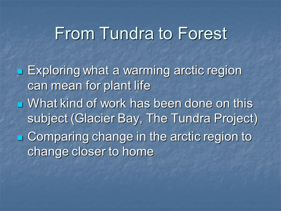From Tundra to Forest Exploring what a warming arctic region can mean for plant life.