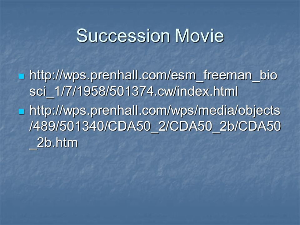 Succession Movie http://wps.prenhall.com/esm_freeman_biosci_1/7/1958/501374.cw/index.html.