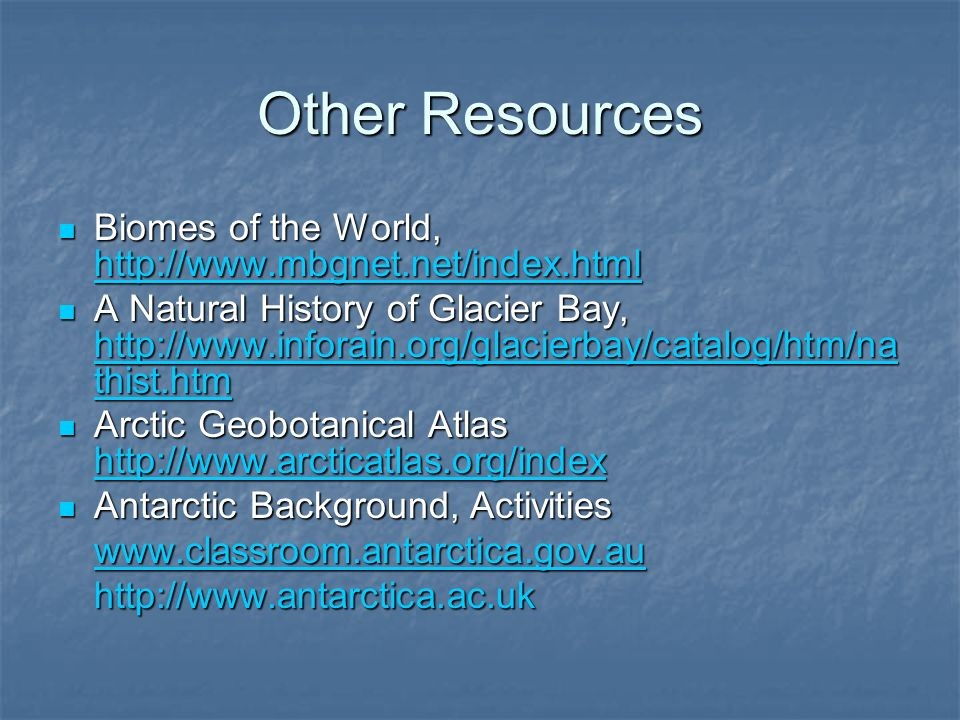 Other Resources Biomes of the World, http://www.mbgnet.net/index.html