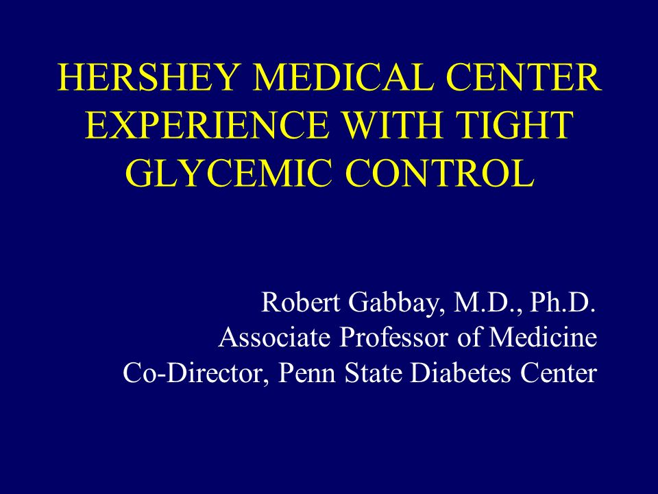HERSHEY MEDICAL CENTER EXPERIENCE WITH TIGHT GLYCEMIC CONTROL