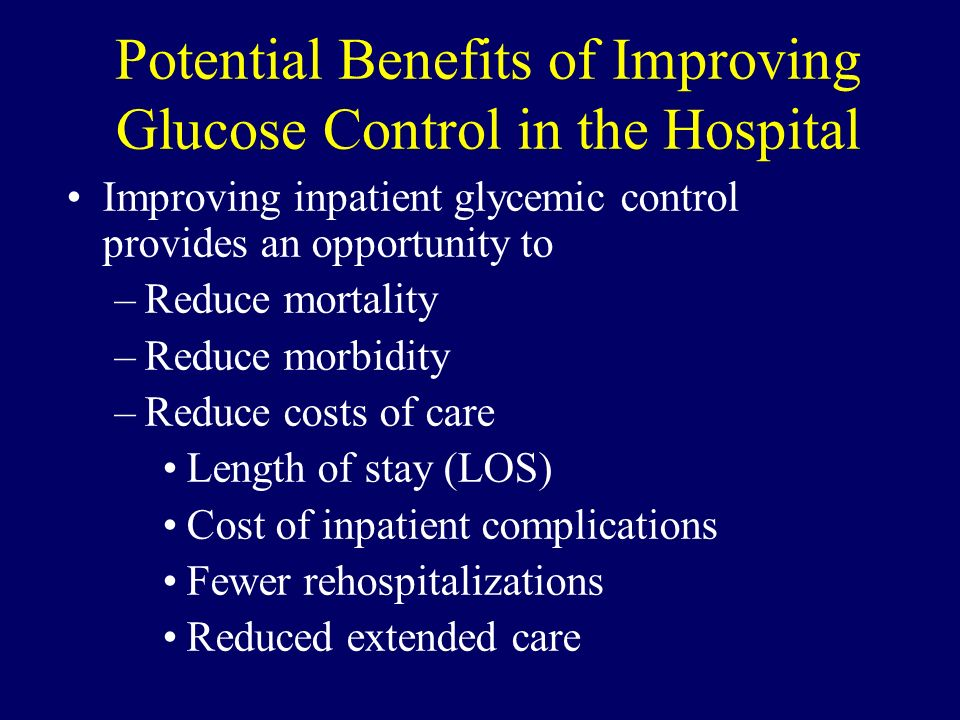 Potential Benefits of Improving Glucose Control in the Hospital