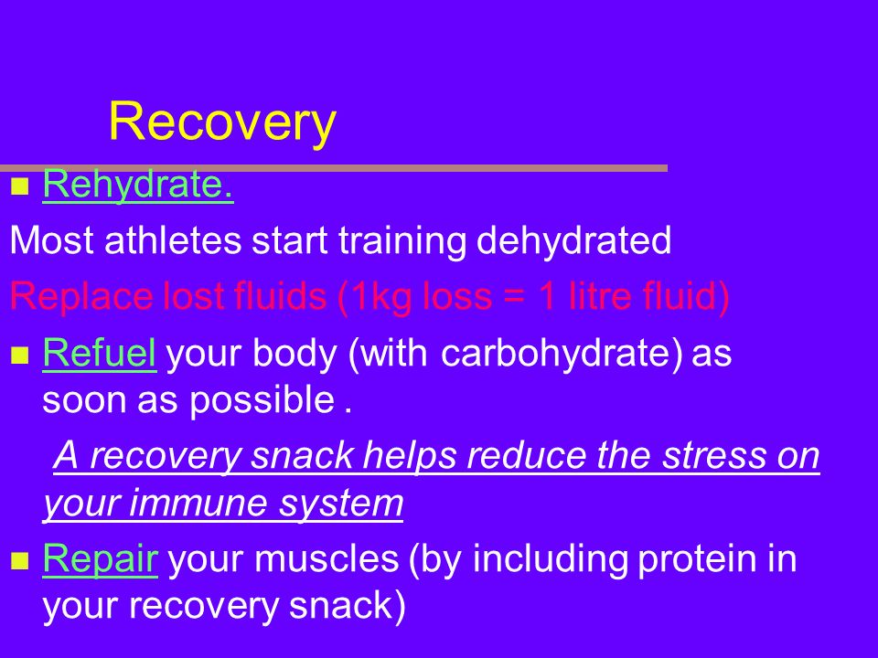 Recovery Rehydrate. Most athletes start training dehydrated