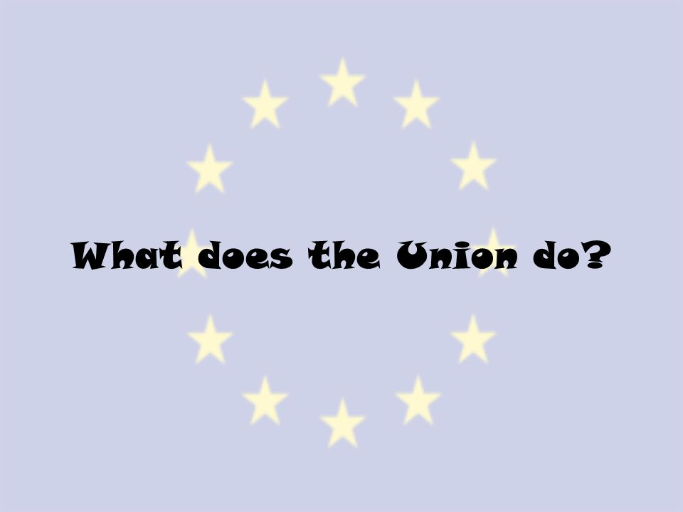 What does the Union do