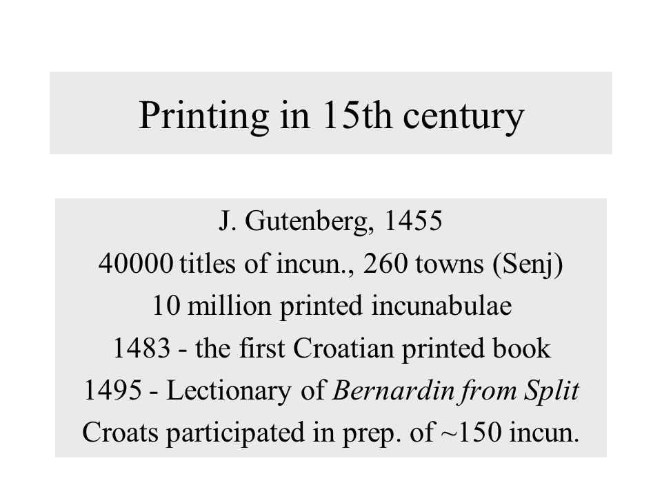 Printing in 15th century J. Gutenberg, 1455
