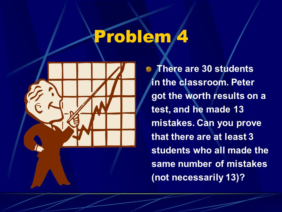 Problem 4 There are 30 students in the classroom. Peter