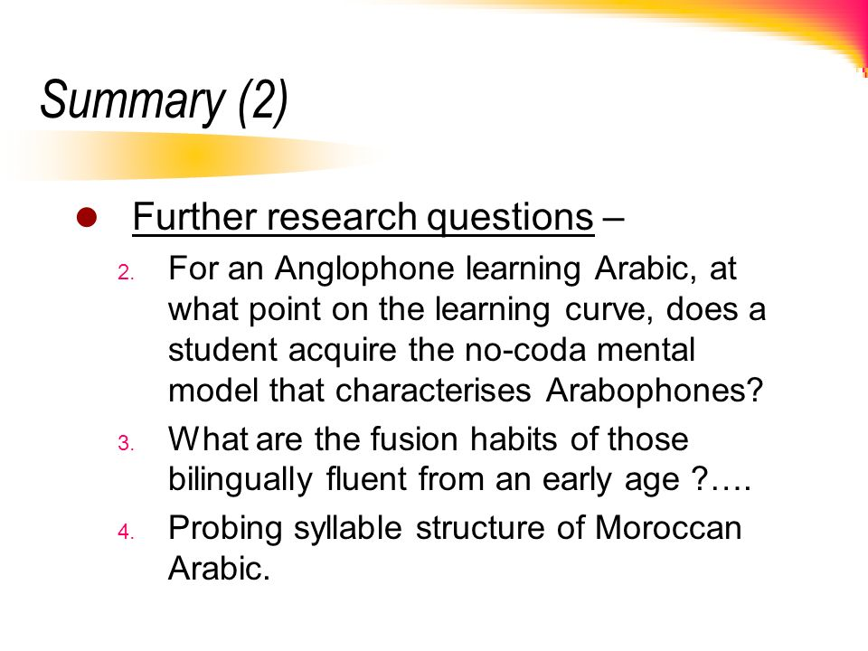 Summary (2) Further research questions –