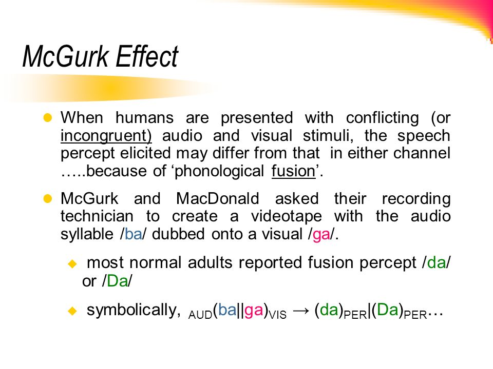 McGurk Effect most normal adults reported fusion percept /da/ or /Da/