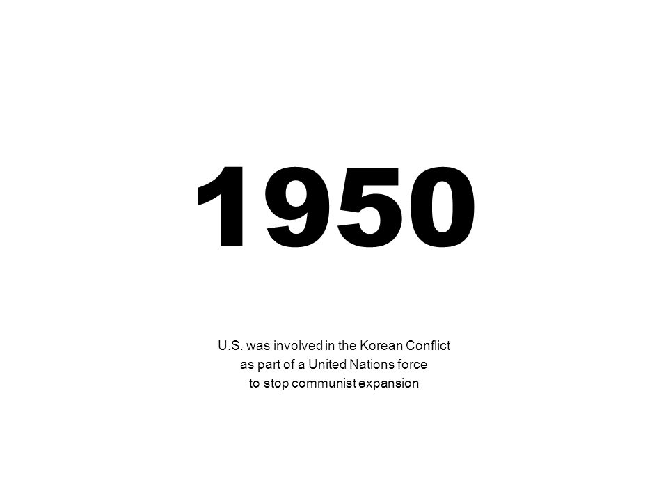 1950 U.S. was involved in the Korean Conflict