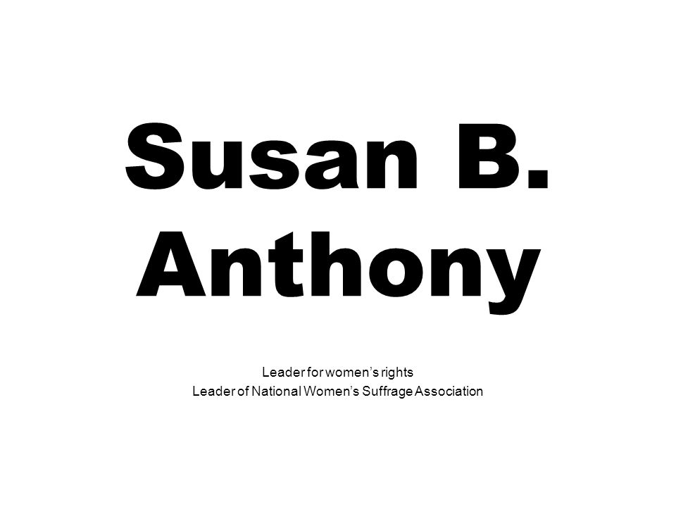 Susan B. Anthony Leader for women's rights