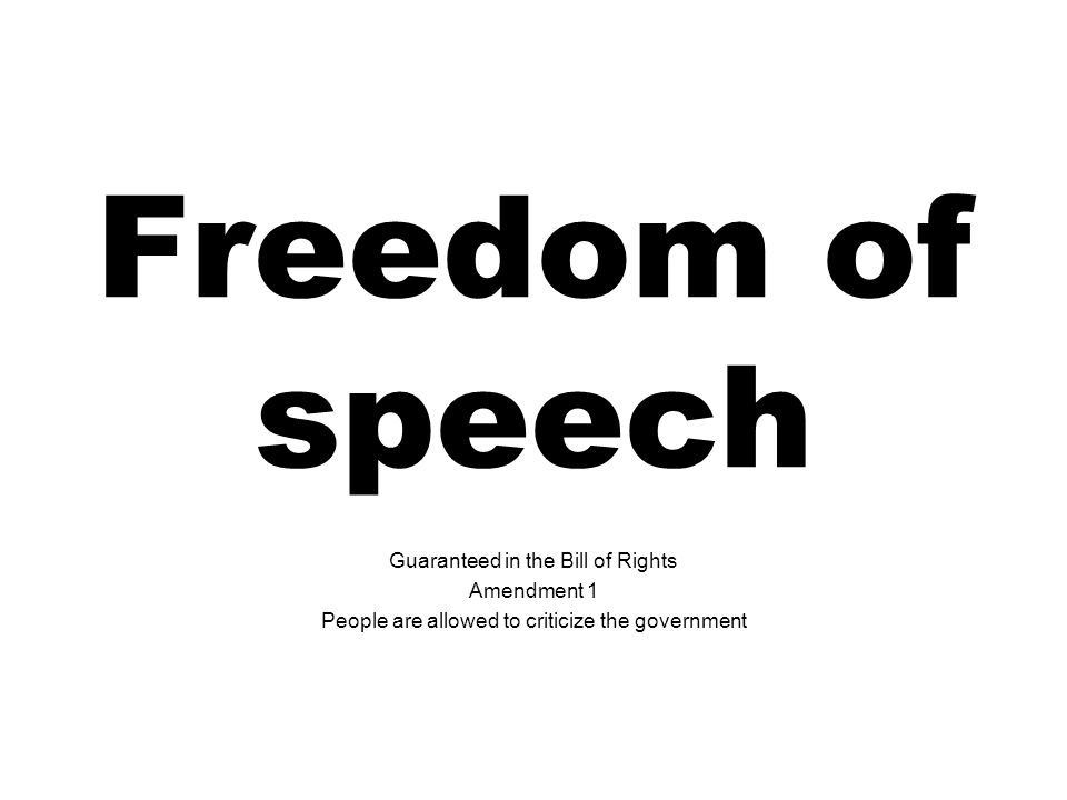 Freedom of speech Guaranteed in the Bill of Rights Amendment 1